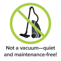 Not a vacuum - quiet and maintenance-free